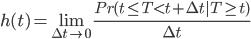 h(t)=\lim_{\Delta t\rightarrow 0}\frac{Pr(t \leq T < t + \Delta t | T \geq t)}{\Delta t}