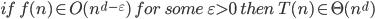 if\;f(n) \in O(n^{d-\varepsilon})\ for\; some\; \varepsilon > 0\; then\; T(n) \in \Theta(n^d)