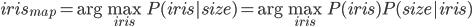 iris_{map} = \arg \max_{iris} P(iris|size) = \arg \max_{iris} P(iris) P(size | iris)