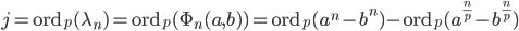 j=\mathrm{ord}_p(\lambda_n) = \mathrm{ord}_p(\Phi_n(a, b))=\mathrm{ord}_p(a^n-b^n)-\mathrm{ord}_p(a^{\frac{n}{p}}-b^{\frac{n}{p}})