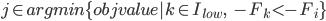 j \in argmin\{objvalue|k \in I_{low},\quad \quad -F_k<-F_i\}