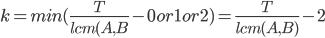 k = min(\frac{T}{lcm(A,B}-{0 or 1 or 2})=\frac{T}{lcm(A,B)}-2