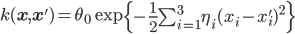 k({\mathbf x},{\mathbf x'}) = \theta_0\exp\left\{-\frac{1}{2}\sum_{i=1}^3\eta_i(x_i-x_i')^2\right\}