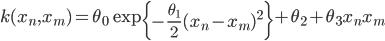 k(x_n,x_m) = \theta_0\exp\left\{-\frac{\theta_1}{2}(x_n-x_m)^2\right\} + \theta_2 + \theta_3 x_nx_m