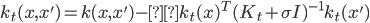 k_t(x,x') = k(x,x') -k_t(x) ^T( K_t + \sigma I) ^{-1} k_t(x')