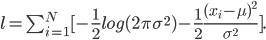 l = \sum_{i=1}^{N} [ - \frac {1} {2} log (2\pi\sigma^2) - \frac {1}{2}\frac {(x_i - \mu)^2} {\sigma^2}].