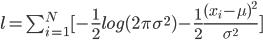 l = \sum_{i=1}^{N} [-\frac {1} {2} log(2\pi\sigma^2)-\frac {1} {2}\frac {(x_i - \mu)^2} {\sigma^2}]