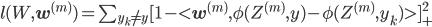 l(W,\mathbf{w}^{(m)})=\sum_{y_k\neq y}[1-<\mathbf{w}^{(m)},\phi(Z^{(m)},y)-\phi(Z^{(m)},y_k)>]_+^2