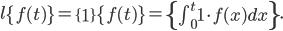 l\left\{ f(t) \right\}=\left\{ 1 \right\}\left\{ f(t) \right\}= \left\{ \int^t_0 1 \cdot f(x)dx \right\}.