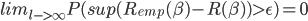 lim_{l- />\infty}P(sup(R_{emp}(\beta)-R(\beta))>\epsilon)=0