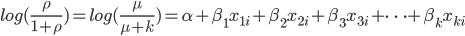 log(\frac{\rho}{1+\rho}) = log(\frac{\mu}{\mu+k}) = \alpha + \beta_1 x_{1i} + \beta_2 x_{2i} + \beta_3 x_{3i} + \cdots + \beta_k x_{ki}