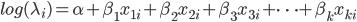 log(\lambda_i) = \alpha + \beta_1 x_{1i} + \beta_2 x_{2i} + \beta_3 x_{3i} + \cdots + \beta_k x_{ki}