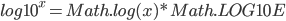 log10^x = Math.log(x) * Math.LOG10E
