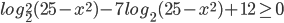 log_2^2(25-x^2)-7log_2(25-x^2)+12\geq 0