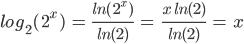 log_2(\,2^x\,)\; = \;\frac{ln(\,2^x\,)}{ln(2)} \;=\; \;\frac{x\;\,ln(2)}{ln(2)} \;=\; x