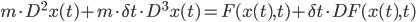 m \\cdot D^2 x(t) + m\\cdot \\delta t \\cdot D^3 x(t) = F(x(t), t) + \\delta t \\cdot DF(x(t), t)