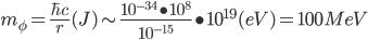 m _ \phi = {{\hbar c} \over r} (J) \sim {{10^{-34} \bullet 10^8} \over {10^{-15}}} \bullet 10^{19} (eV) = 100MeV