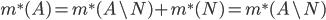 m^{*}(A)=m^{*}(A \setminus N) + m^{*}(N) = m^{*}(A \setminus N)