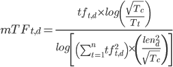 mTF_{t,d} = \frac{tf_{t,d} \times log \left ( \frac{\sqrt{T_c}}{T_t} \right )}{log \left [ \left ( \sum^n_{t=1} tf_{t,d}^2 \right ) \times \left ( \frac{len_d^2}{\sqrt{T_c}}\right ) \right ]}