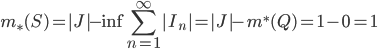 m_{*}(S)=|J|-\inf\displaystyle \sum_{n=1}^{\infty}|I_n|=|J|-m^{*}(Q)=1-0=1