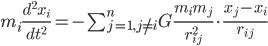 m_i \frac{d^2x_i}{dt^2}=-\sum^n_{j=1,j \neq i}G\frac{m_i m_j}{r^2_{ij}} \cdot \frac{x_j-x_i}{r_{ij}}