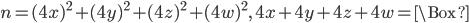 n=(4x)^2+(4y)^2+(4z)^2+(4w)^2, \ 4x+4y+4z+4w=\Box