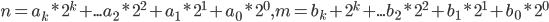 n=a_k*2^k+...a_2*2^2+a_1*2^1+a_0*2^0, m=b_k+2^k+...b_2*2^2+b_1*2^1+b_0*2^0