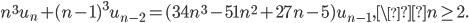 n^3u_n+(n-1)^3u_{n-2}=(34n^3-51n^2+27n-5)u_{n-1}, \n \geq 2.