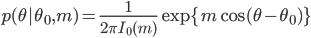p(\theta | \theta_0,m) = \frac{1}{2 \pi I_0(m)} \exp\{m \cos(\theta - \theta_0)\}