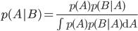 p(A B) = \frac{p(A)p(B A)}{\int p(A)p(B A)\mathrm{d}A}