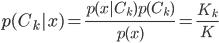 p(C_k|x)=\frac{p(x|C_k)p(C_k)}{p(x)}=\frac{K_k}{K}