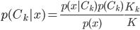p(C_k|x)=\frac{p(x|C_k)p(C_k)}{p(x)}\frac{K_k}{K}