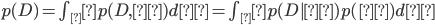 p(D)=\int_θ p(D,θ)dθ=\int_θ p(D|θ)p(θ)dθ