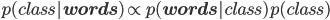 p(class | \mathbf{words})\propt p(\mathbf{words} | class)p(class)