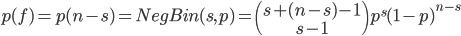 p(f)=p(n-s)=NegBin(s,p)=\left(\begin{array}{c}s+(n-s)-1\\s-1\end{array}\right)p^s{(1-p)}^{n-s}