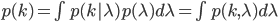 p(k) = \int p(k | \lambda) p(\lambda) d \lambda = \int p(k, \lambda) d \lambda