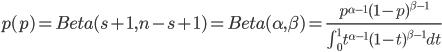 p(p)=Beta(s+1,n-s+1)=Beta(\alpha,\beta)=\frac{p^{\alpha-1}(1-p)^{\beta-1}}{\int_0^1 t^{\alpha-1}(1-t)^{\beta-1} dt}