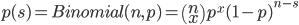 p(s)=Binomial(n,p)=\left(\begin{array}{c}n\\x\end{array}\right) p^x (1-p)^{n-s}