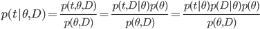 p(t|\theta,D) = \frac{p(t,\theta,D)}{p(\theta,D)} = \frac{p(t,D|\theta)p(\theta)}{p(\theta,D)} = \frac{p(t|\theta)p(D|\theta)p(\theta)}{p(\theta,D)}