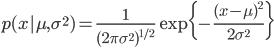 p(x|\mu, \sigma^2) = \frac{1}{(2 \pi \sigma^2)^{1/2}} \exp{ \{- \frac{(x - \mu)^2}{2\sigma^2} \}}