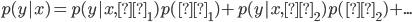 p(y|x) = p(y|x,θ_1) p(θ_1) + p(y|x,θ_2) p(θ_2) + ...