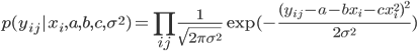 p(y_{ij} x_i,a,b,c,\sigma^2) = \prod_{ij} \frac{1}{\sqrt{2\pi\sigma^2}}\exp(-\frac{(y_{ij}-a-bx_i-cx_i^2)^2}{2\sigma^2})