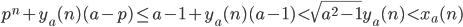 p^n+y_a(n)(a-p) \leq a-1+y_a(n)(a-1) < \sqrt{a^2-1}y_a(n) < x_a(n)