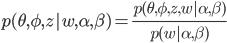 p(\theta, \phi, z | w, \alpha, \beta) = \frac{p(\theta, \phi, z, w | \alpha, \beta)}{p(w | \alpha, \beta)}