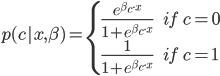 p(c|x,\beta)=\begin{equation} \begin{cases} \frac{e^{\beta_c \cdot x}}{1+e^{\beta_c \cdot x}}\quad &if \quad c=0\\ \frac{1}{1+e^{\beta_c \cdot x}} \quad& if \quad c=1 \end{cases} \end{equation}
