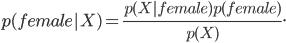 p(female X)=\frac{p (X female)p(female)}{{p(X)}}.