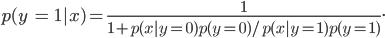 p(y; = ; 1|x) = frac {1}{ 1 + p (x|y =0) p(y = 0) / p(x|y = 1) p (y = 1)}.