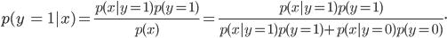 p(y; = ; 1|x) = frac {p (x|y =1) p(y = 1)} {p(x)} = frac {p (x|y =1) p(y = 1)} {p(x|y = 1) p (y=1) + p (x|y = 0) p (y = 0)}.