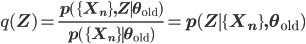 q(\mathbf Z) = \frac{p(\{\mathbf X_n\},\mathbf Z \mid \theta_{\rm old})}{p(\{\mathbf X_n\} \mid \theta_{\rm old})} = p(\mathbf Z \mid \{\mathbf X_n\}, \theta_{\rm old})
