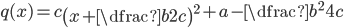 q(x)=c\left(x+\dfrac b{2c}\right)^2+a-\dfrac{b^2}{4c}